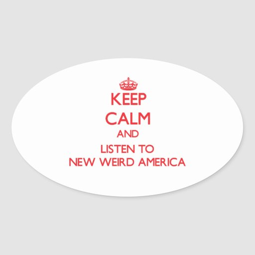 Keep calm and listen to NEW WEIRD AMERICA Oval Stickers