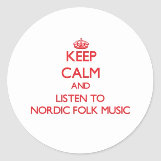 Keep calm and listen to NORDIC FOLK MUSIC Stickers