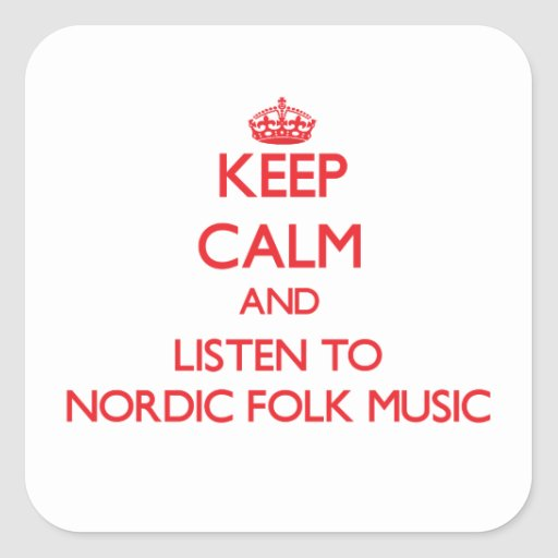 Keep calm and listen to NORDIC FOLK MUSIC Square Stickers