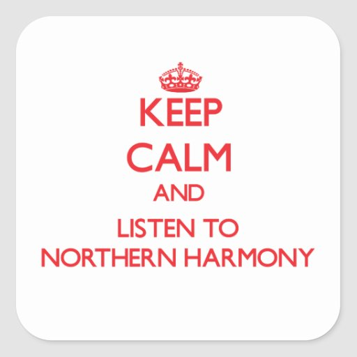 Keep calm and listen to NORTHERN HARMONY Square Sticker