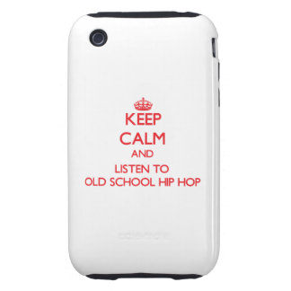 Keep calm and listen to OLD SCHOOL HIP HOP Tough iPhone 3 Case