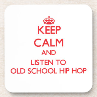 Keep calm and listen to OLD SCHOOL HIP HOP Beverage Coasters
