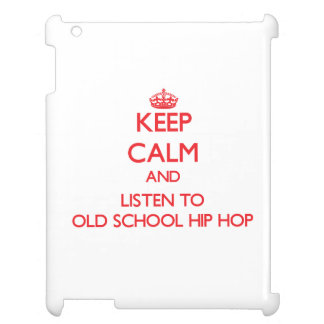 Keep calm and listen to OLD SCHOOL HIP HOP Cover For The iPad 2 3 4