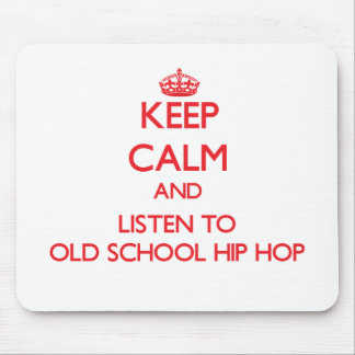 Keep calm and listen to OLD SCHOOL HIP HOP Mousepads