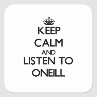 Keep calm and Listen to Oneill Square Sticker