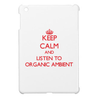 Keep calm and listen to ORGANIC AMBIENT iPad Mini Cover