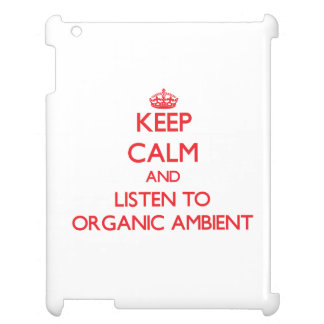 Keep calm and listen to ORGANIC AMBIENT Case For The iPad