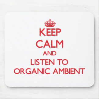Keep calm and listen to ORGANIC AMBIENT Mousepad