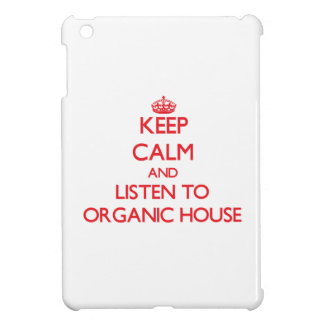 Keep calm and listen to ORGANIC HOUSE Case For The iPad Mini