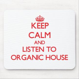 Keep calm and listen to ORGANIC HOUSE Mouse Pads