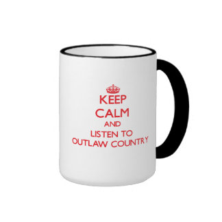 Keep calm and listen to OUTLAW COUNTRY Mugs