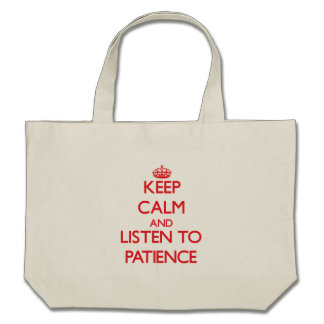Keep Calm and listen to Patience Tote Bag