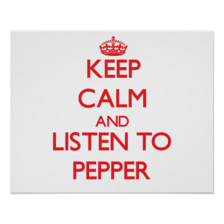 Keep calm and Listen to Pepper Posters