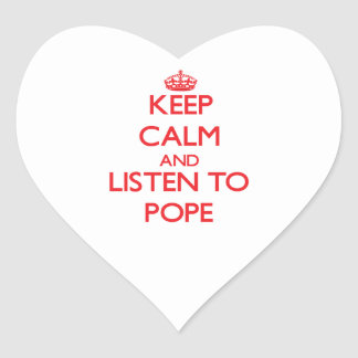 Keep calm and Listen to Pope Heart Sticker