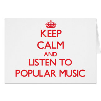 Keep calm and listen to POPULAR MUSIC Greeting Card