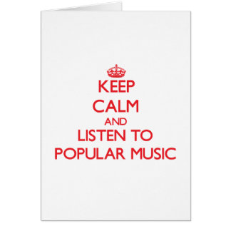 Keep calm and listen to POPULAR MUSIC Cards