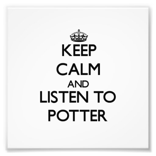 Keep calm and Listen to Potter Photograph