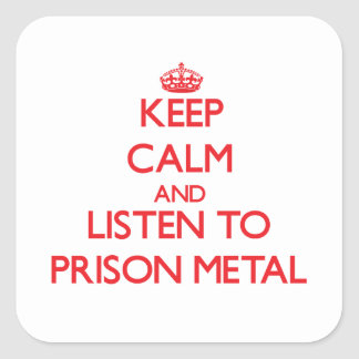 Keep calm and listen to PRISON METAL Square Sticker