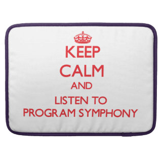 Keep calm and listen to PROGRAM SYMPHONY Sleeve For MacBook Pro