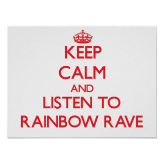 Keep calm and listen to RAINBOW RAVE Posters