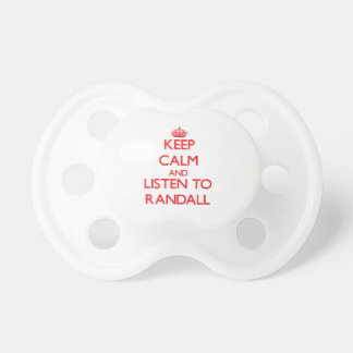 Keep calm and Listen to Randall Pacifiers