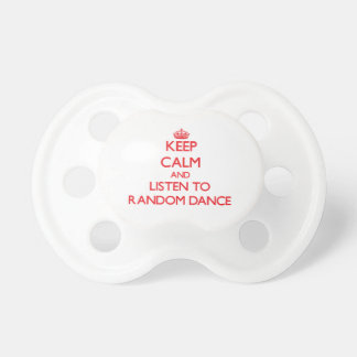 Keep calm and listen to RANDOM DANCE Baby Pacifiers
