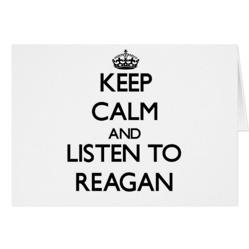 Keep Calm and listen to Reagan Greeting Cards