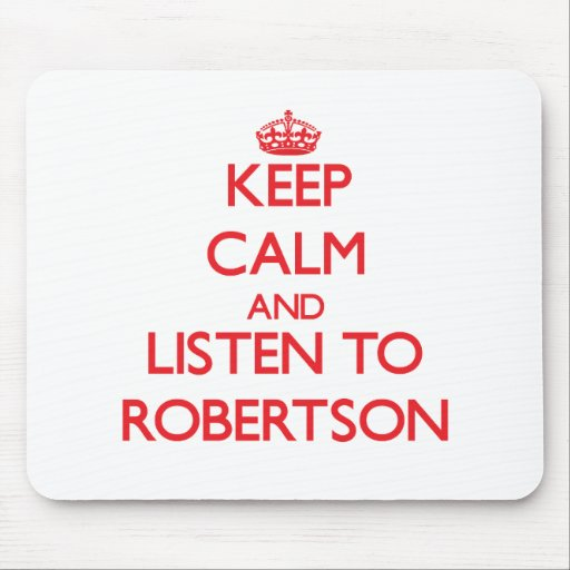 Keep calm and Listen to Robertson Mouse Pad