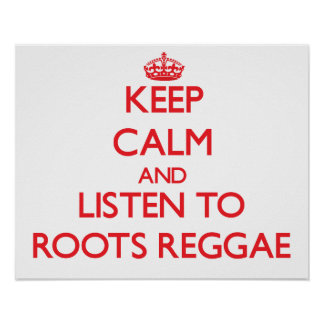 Keep calm and listen to ROOTS REGGAE Posters