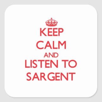 Keep calm and Listen to Sargent Stickers