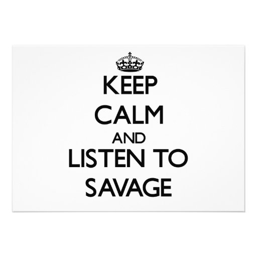 Keep calm and Listen to Savage Card