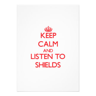 Keep calm and Listen to Shields Invites