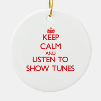Keep calm and listen to SHOW TUNES Christmas Ornaments
