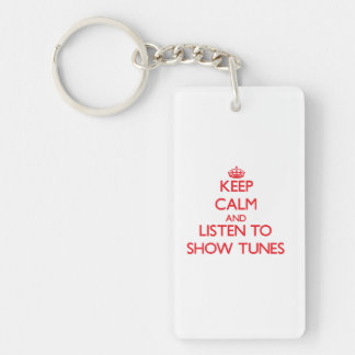 Keep calm and listen to SHOW TUNES Rectangle Acrylic Keychains