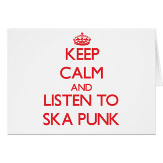 Keep calm and listen to SKA PUNK Greeting Cards