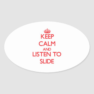 Keep calm and listen to SLIDE Oval Sticker