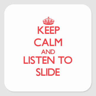 Keep calm and listen to SLIDE Square Sticker