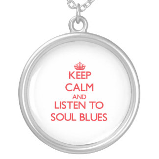 Keep calm and listen to SOUL BLUES Necklaces