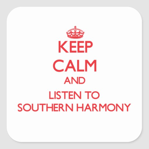 Keep calm and listen to SOUTHERN HARMONY Square Stickers