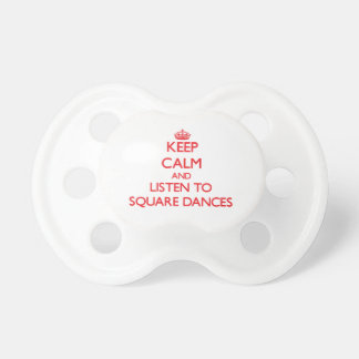 Keep calm and listen to SQUARE DANCES Baby Pacifiers