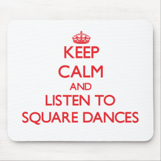 Keep calm and listen to SQUARE DANCES Mouse Pad