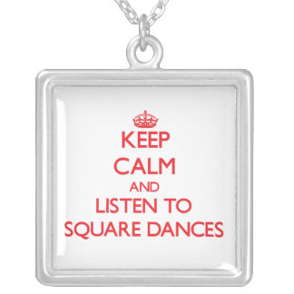 Keep calm and listen to SQUARE DANCES Custom Jewelry