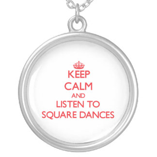 Keep calm and listen to SQUARE DANCES Custom Necklace