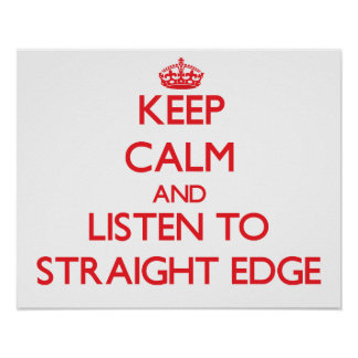 Keep calm and listen to STRAIGHT EDGE Posters