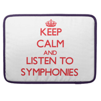 Keep calm and listen to SYMPHONIES MacBook Pro Sleeves