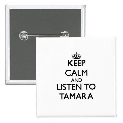 Keep Calm and listen to Tamara Pinback Button