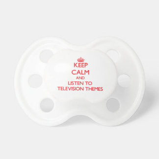 Keep calm and listen to TELEVISION THEMES Pacifier