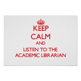 Keep Calm and Listen to the Academic Librarian Posters