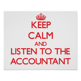 Keep Calm and Listen to the Accountant Poster