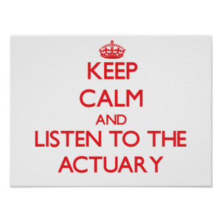 Keep Calm and Listen to the Actuary Poster